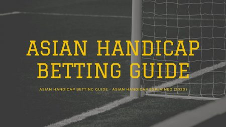 Asian Handicap Betting: Explained & Betting Guide