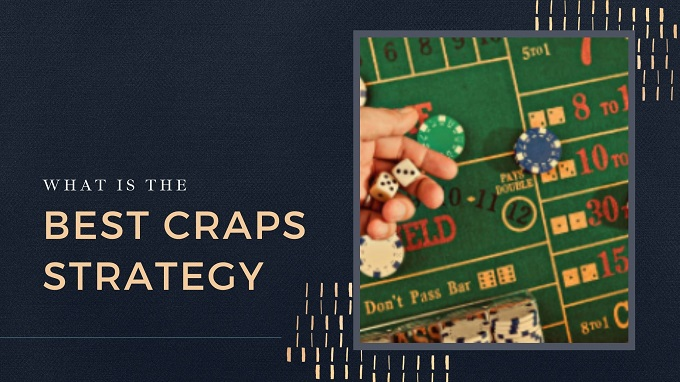What is the best Craps strategy?