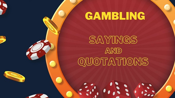 Favorite Gambling Sayings and Quotations about Luck and Winnings