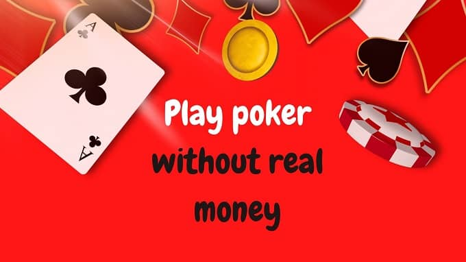 Poker Without Real Money: Play Poker Just For Fun