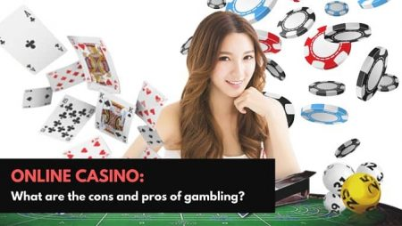 Online Casino: What are the cons and pros of gambling?