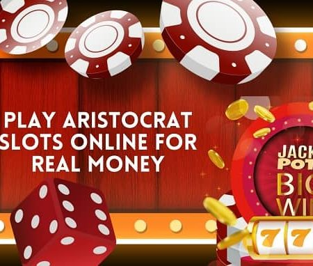 Play Aristocrat Slots Online For Real Money